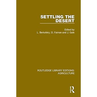 Settling the Desert by Edited by L Berkofsky & Edited by D Faiman & Edited by J Gale