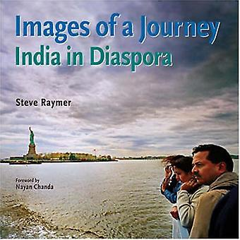 Images of a Journey India in Diaspora by Foreword by Nayan Chanda Steve Raymer