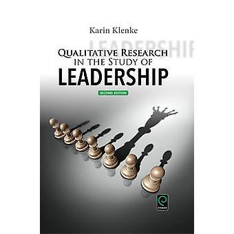 Qualitative Research in the Study of Leadership von Klenke & Karin