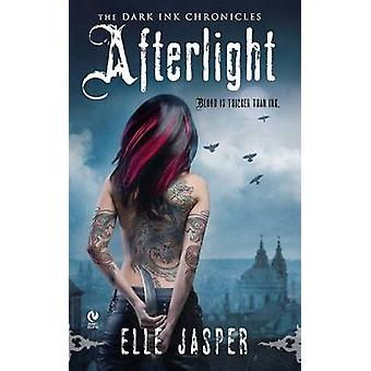 Afterlight  The Dark Ink Chronicles by Elle Jasper