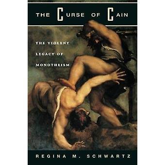 Der Fluch des Kain - gewalttätige Erbe des Monotheismus von Regina M. Schwartz