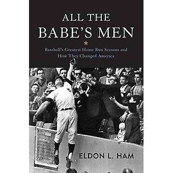 All the Babe's Men - Baseball's Greatest Home Run Seasons and How They