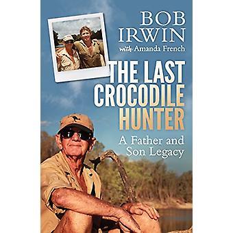 Den sista Crocodile Hunter - en far och Son arv av Amanda franska-