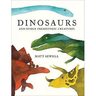 Dinosaurs - and other prehistoric creatures by Matt Sewell - 978184365