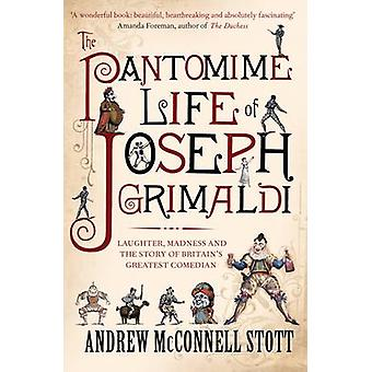 The Pantomime Life of Joseph Grimaldi - Laughter - Madness and the Sto
