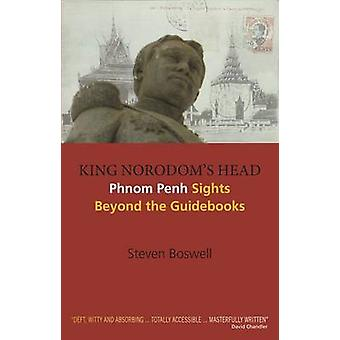 King Norodom's Head - Phnom Penh Sights Beyond the Guidebooks by Steve