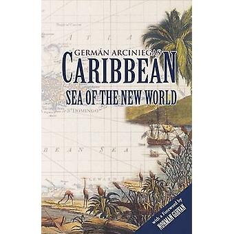 Caribbean - Sea of the New World by German Arciniegas - 9789766370954
