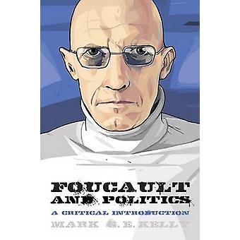 Foucault e politica - un'introduzione critica di Mark G. E. Kelly-
