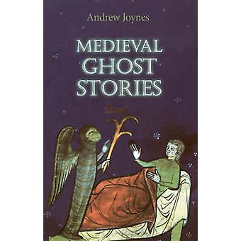 Medieval Ghost Stories - An Anthology of Miracles - Marvels and Prodig