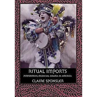 Rituell import - utføre middelalderske Drama i Amerika av Claire Sponsl