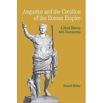 Augustus and the Creation of the Roman Empire: A Brief History with Documents (Bedford Series in History & Culture)