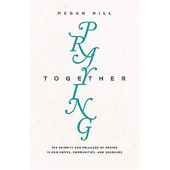 Be sammen: Prioritet og privilegium bønn i våre hjem, lokalsamfunn og kirker (evangeliet koalisjon...