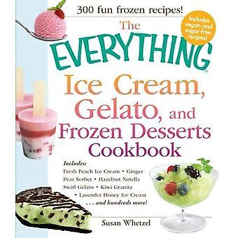 The Everything Ice Cream, Gelato, and Frozen Desserts Cookbook: Includes: Fresh Peach Ice Cream, Ginger Pear Sorbet, Chocolate Hazelnut Gelato, Green ... Lavender Honey Ice Cream...and Hundreds More!