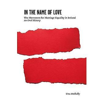 Im Namen der Liebe: die Bewegung für die Gleichstellung der gleichgeschlechtlichen Ehe in Irland