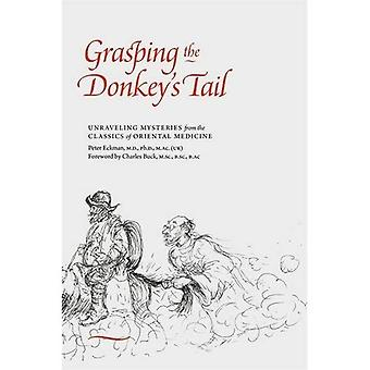 Grasping the Donkey's Tail:� Unraveling Mysteries from the Classics of Oriental Medicine