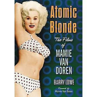 Atomic Blonde - The Films of Mamie Van Doren by Barry Lowe - 978147666