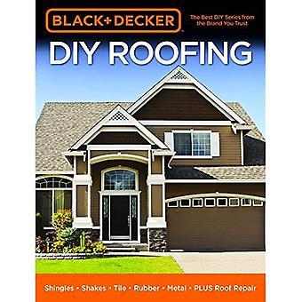 Black & Decker DIY Roofing: Shingles * Shakes * Tile * Rubber * Metal * PLUS Roof Repair (Black & Decker)