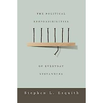 The Political Responsibilities of Everyday Bystanders by Esquith & Stephen L. Stephen Lawrence