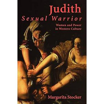 Judith Sexual Warrior Women and Power in Western Culture by Stocker & Margarita