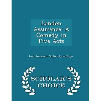 London Assurance A Komödie in fünf Akten Gelehrte Wahl Ausgabe von Boucicault & William Lyon Phelps & Dion