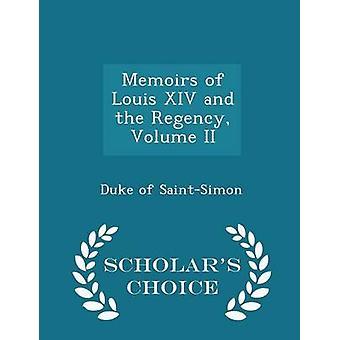 Memoirs of Louis XIV and the Regency Volume II  Scholars Choice Edition by SaintSimon & Duke of