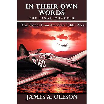 IN THEIR OWN WORDS  THE FINAL CHAPTER True Stories From American Fighter Aces by OLESON & JAMES A.