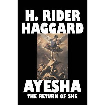 Ayesha återkomst hon av H. Rider Haggard Fiction Fantasy Classics historiska Fairy Tales folksagor legender mytologi av Haggard & H. Rider