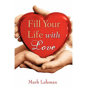 Füllen Sie Ihr Leben mit Liebe von Lehman & Mark