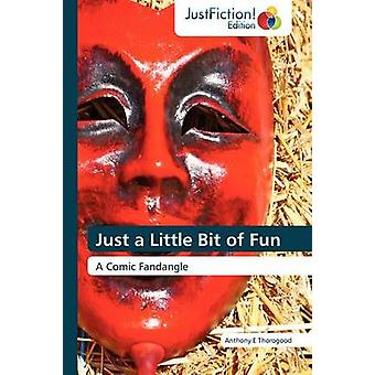 Just a Little Bit of Fun by Thorogood & Anthony E.