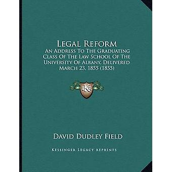 Legal Reform - An Address to the Graduating Class of the Law School of
