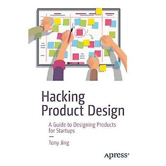 Hacking Product Design - A Guide to Designing Products for Startups by