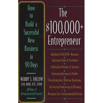 $100 -000+ Entrepreneur - How to Build a Successful New Business in 90
