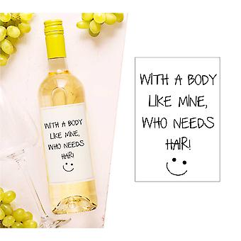 With A Body Like Mine Who Needs Hair Wine Bottle Label