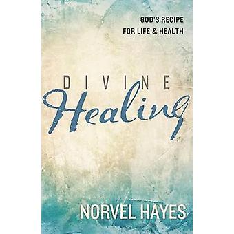 Divine Healing - God's Recipe for Life & Health by Norvel Hayes - 9781