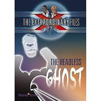 Extraordinary Files: The Headless Ghost (Extraordinary Files Series)