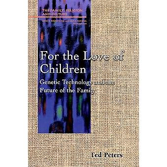 For the Love of Children Genetic Technology and the Future of the Family by Peters & Ted