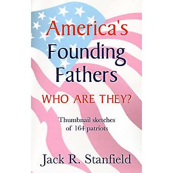 Americas Founding Fathers Who Are They Thumbnail Sketches of 164 Patriots by Stanfield & Jack