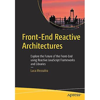 FrontEnd Reactive Architectures  Explore the Future of the FrontEnd using Reactive JavaScript Frameworks and Libraries by Mezzalira & Luca
