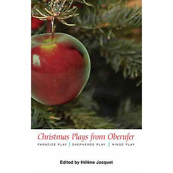 Christmas Plays by Oberufer WITH Paradise Play AND Shepherds Play AND Kings Play the Paradise Play the Shepherds Play the Kings Play by Rudolf Steiner & Edited by Helene Jacquet