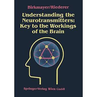 Understanding the Neurotransmitters Key to the Workings of the Brain by W Birkmayer & Peter Riederer & Translated by Karl Blau