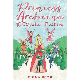 Princess Arebeena and the Crystal Fairies by Boyd & Fiona