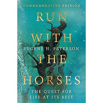 Run with the Horses The Quest for Life at Its Best von Eugene H Peterson & Preface von Eric E Peterson