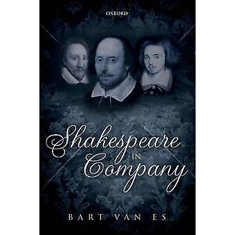 Shakespeare in Company by van Es & Bart Fellow and University Lecturer & Fellow and University Lecturer & St Catherines College & University of Oxford