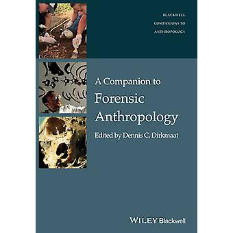 A Companion to Forensic Anthropology by Edited by Dennis Dirkmaat