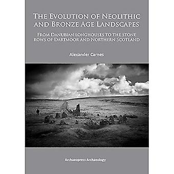 The Evolution of Neolithic and Bronze Age Landscapes: From Danubian Longhouses to the Stone Rows of Dartmoor and...