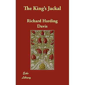 The Kings Jackal by Harding Davis & Richard