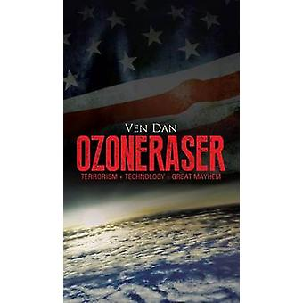Ozoneraser Terrorism  Technology  Great Mayhem by Ven Dan
