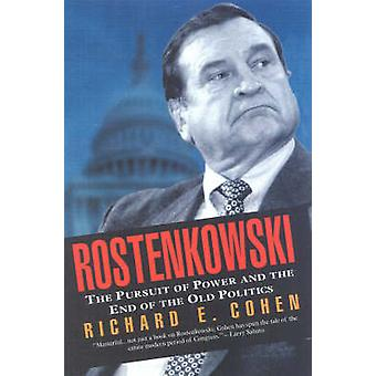 Rostenkowski The Pursuit of Power and the End of the Old Politics by Cohen & Richard E.