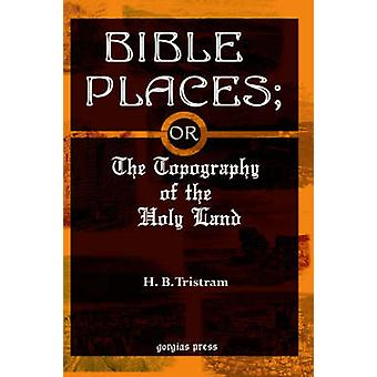 Bible Places The Topography of the Holy Land by Tristram & Henry Baker