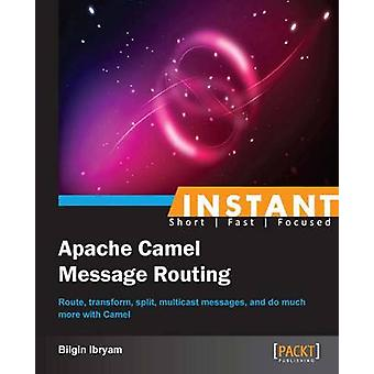Instant Apache Camel Message Routing by Ismet Ibryam & Bilgin